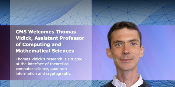 CMS welcomes Thomas Vidick, Assistant Professor of Computing and Mathematical Sciences